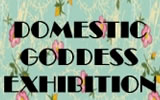 Domestic Goddess Exhibition